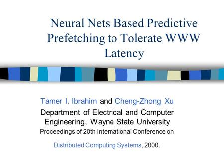 Neural Nets Based Predictive Prefetching to Tolerate WWW Latency Tamer I. Ibrahim and Cheng-Zhong Xu Department of Electrical and Computer Engineering,