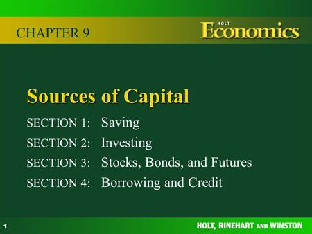 1 Sources of Capital SECTION 1: Saving SECTION 2: Investing SECTION 3: Stocks, Bonds, and Futures SECTION 4: Borrowing and Credit CHAPTER 9.