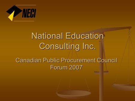 National Education Consulting Inc. Canadian Public Procurement Council Forum 2007.