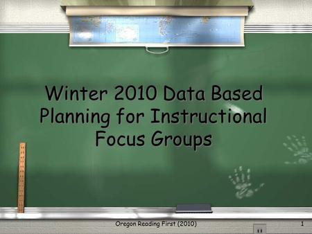 Oregon Reading First (2010)1 Winter 2010 Data Based Planning for Instructional Focus Groups.