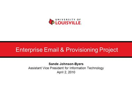 Enterprise Email & Provisioning Project Sande Johnson-Byers Assistant Vice President for Information Technology April 2, 2010.