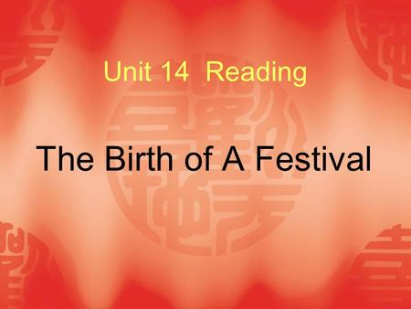 Unit 14 Reading The Birth of A Festival.
