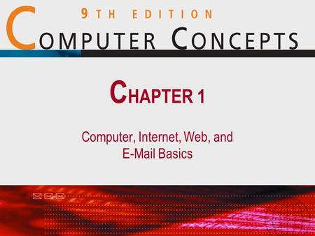 Computer, Internet, Web, and E-Mail Basics C HAPTER 1.