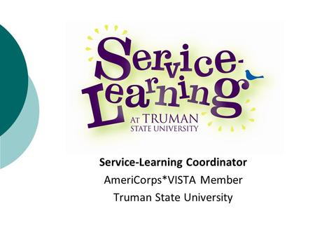 Service-Learning Coordinator AmeriCorps*VISTA Member Truman State University.
