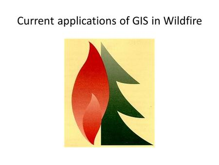 Current applications of GIS in Wildfire. Remote Sensing Used for a wide array of projects – Satellites Vegetation greeness used to calculate post fire.
