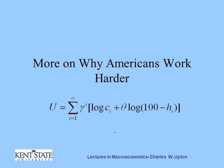 Lectures in Macroeconomics- Charles W. Upton More on Why Americans Work Harder.