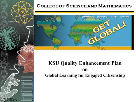 College of Science and Mathematics KSU Quality Enhancement Plan on Global Learning for Engaged Citizenship.