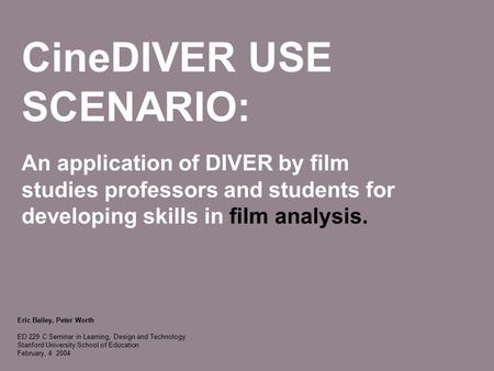 CineDIVER USE SCENARIO: An application of DIVER by film studies professors and students for developing skills in film analysis. Eric Bailey, Peter Worth.