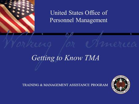 Report Tile United States Office of Personnel Management TRAINING & MANAGEMENT ASSISTANCE PROGRAM Getting to Know TMA.