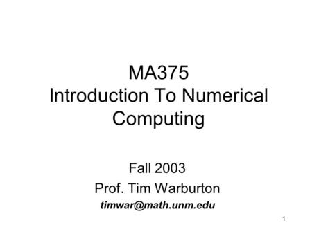 1 MA375 Introduction To Numerical Computing Fall 2003 Prof. Tim Warburton