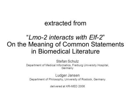 "Extracted from ""Lmo-2 interacts with Elf-2"" On the Meaning of Common Statements in Biomedical Literature Stefan Schulz Department of Medical Informatics,"