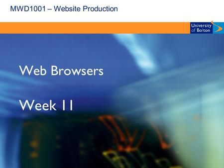 MWD1001 – Website Production Web Browsers Week 11.