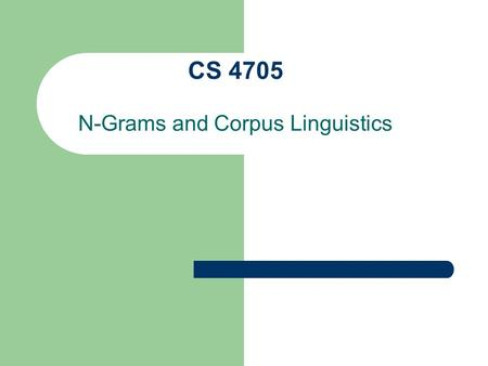 "CS 4705 N-Grams and Corpus Linguistics. Homework Use Perl or Java reg-ex package HW focus is on writing the ""grammar"" or FSA for dates and times The date."