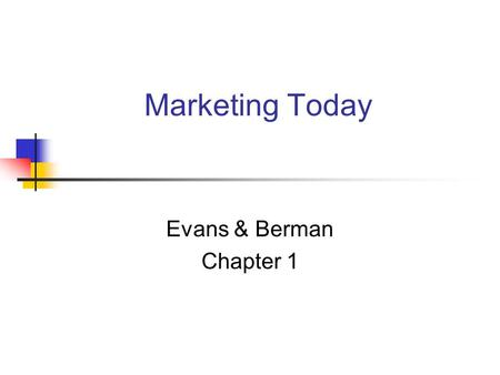 Marketing Today Evans & Berman Chapter 1.