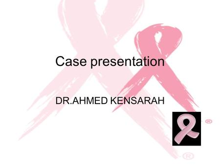 Case presentation DR.AHMED KENSARAH.