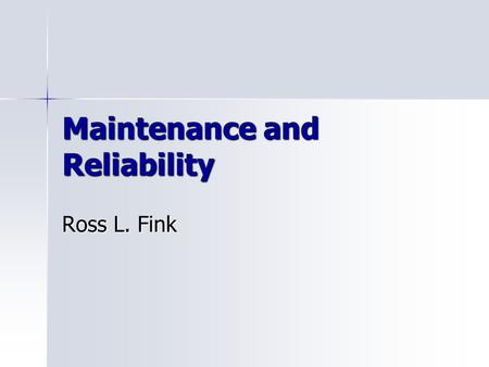 Maintenance and Reliability Ross L. Fink. Maintenance  All activities involved in keeping a system's equipment in working order.