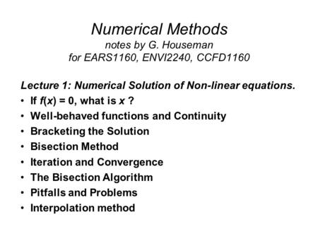 Numerical Methods notes by G. Houseman for EARS1160, ENVI2240, CCFD1160 Lecture 1: Numerical Solution of Non-linear equations. If f(x) = 0, what is x ?