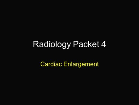 "Radiology Packet 4 Cardiac Enlargement. 9 year old shetland sheepdog ""Alt"" Hx: Presented for coughing, exercise intolerance and has a systolic murmur."
