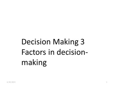 6/30/20151 Decision Making 3 Factors in decision- making.