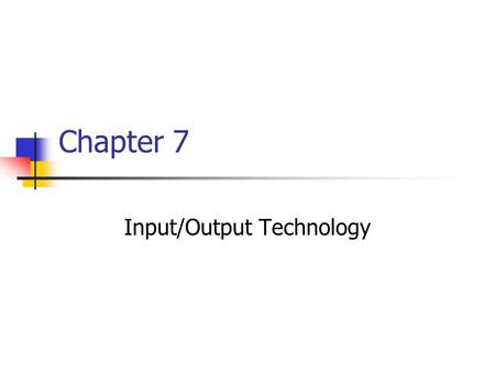 Chapter 7 Input/Output Technology. Chapter goals Describe common concepts of text and image representation and display including digital representation.