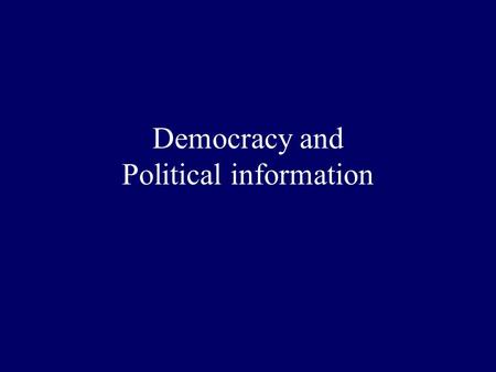 Democracy and Political information. On a scrap of paper, answer the following questions. (Put a question mark if you don't know the answer….) 1. What.