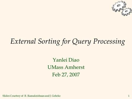 1 External Sorting for Query Processing Yanlei Diao UMass Amherst Feb 27, 2007 Slides Courtesy of R. Ramakrishnan and J. Gehrke.