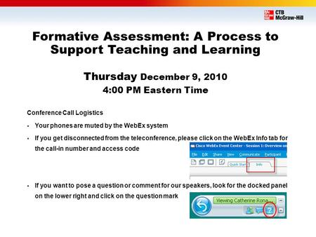 Formative Assessment: A Process to Support Teaching and Learning Thursday December 9, 2010 4:00 PM Eastern Time Conference Call Logistics  Your phones.