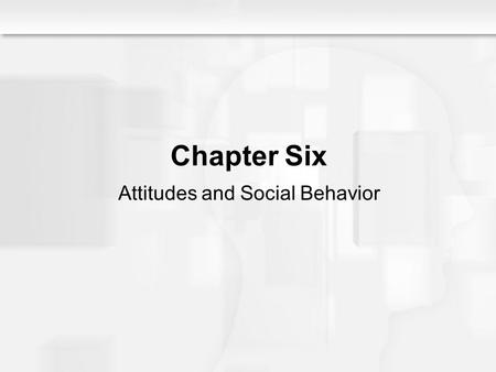 Social Psychology Alive, Breckler/Olson/Wiggins Chapter 6 Chapter Six Attitudes and Social Behavior.