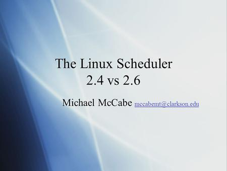 The Linux Scheduler 2.4 vs 2.6 Michael McCabe  Michael McCabe