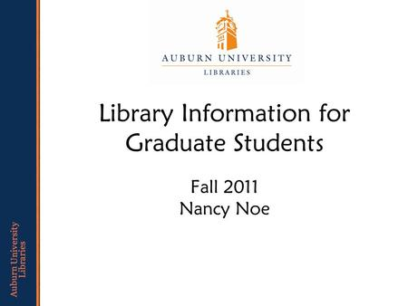 Fall 2011 Nancy Noe Library Information for Graduate Students.