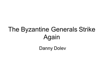 The Byzantine Generals Strike Again Danny Dolev. Introduction We'll build on the LSP presentation. Prove a necessary and sufficient condition on the network.