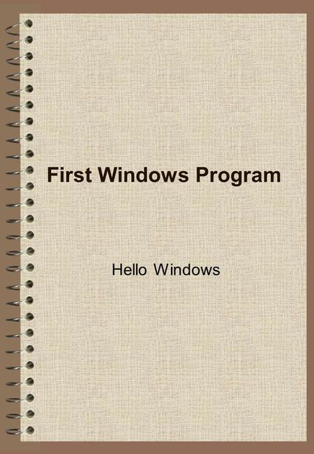 First Windows Program Hello Windows. 2 HELLOWIN.C #include LRESULT CALLBACK WndProc (HWND, UINT, WPARAM, LPARAM) ; int WINAPI WinMain (HINSTANCE hInstance,