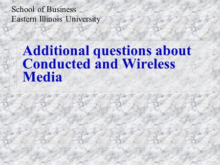 Additional questions about Conducted and Wireless Media School of Business Eastern Illinois University.