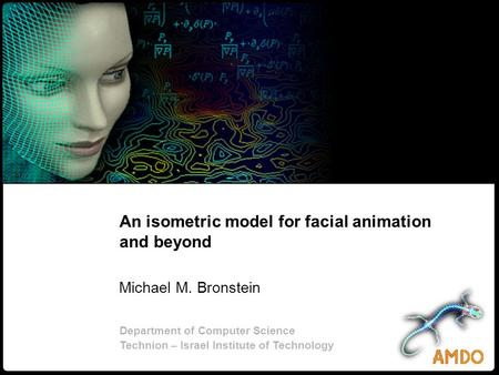 1 Bronstein 2 & Kimmel An isometric model for facial animation and beyond AMDO, Puerto de Andratx, 2006 An isometric model for facial animation and beyond.
