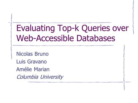 Evaluating Top-k Queries over Web-Accessible Databases Nicolas Bruno Luis Gravano Amélie Marian Columbia University.