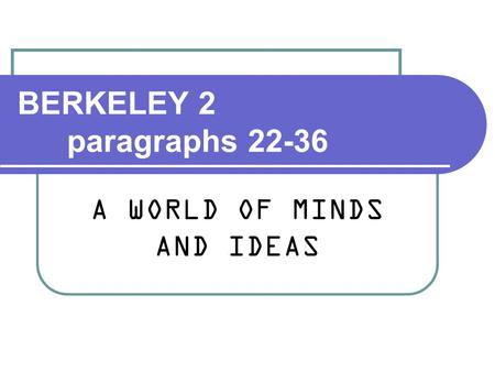 BERKELEY 2 paragraphs 22-36 A WORLD OF MINDS AND IDEAS.