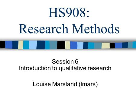 Session 6 Introduction to qualitative research Louise Marsland (lmars)