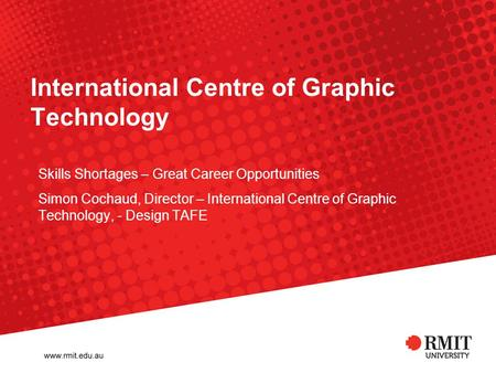 International Centre of Graphic Technology Skills Shortages – Great Career Opportunities Simon Cochaud, Director – International Centre of Graphic Technology,