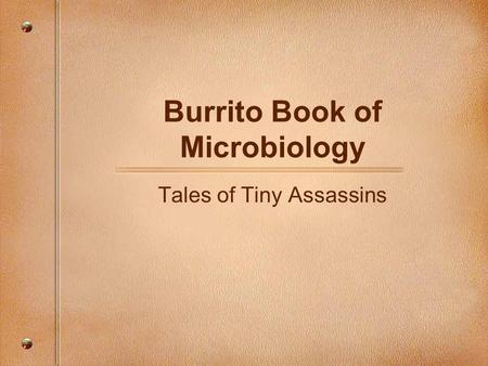 Burrito Book of Microbiology Tales of Tiny Assassins.
