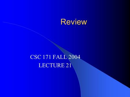 Review CSC 171 FALL 2004 LECTURE 21. Topics Objects and Classes Fundamental Types Graphics and Applets Decisions Iteration Designing Classes Testing and.