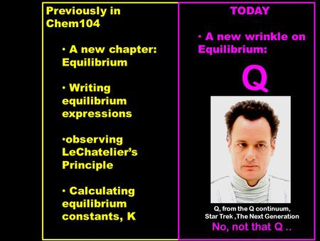 Previously in Chem104 A new chapter: Equilibrium Writing equilibrium expressions observing LeChatelier's Principle Calculating equilibrium constants, K.