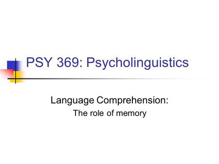 PSY 369: Psycholinguistics Language Comprehension: The role of memory.