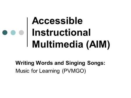 Accessible Instructional Multimedia (AIM) Writing Words and Singing Songs: Music for Learning (PVMGO)