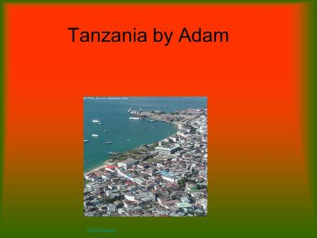 Tanzania by Adam Contents page. Contents Page Houses Education Animals How many people live here Country How many people died in the war Weather Landscape.