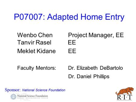 P07007: Adapted Home Entry Sponsor: National Science Foundation Wenbo Chen Project Manager, EE Tanvir Rasel EE Meklet Kidane EE Faculty Mentors: Dr. Elizabeth.