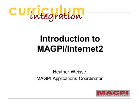 Introduction to MAGPI/Internet2 Heather Weisse MAGPI Applications Coordinator.