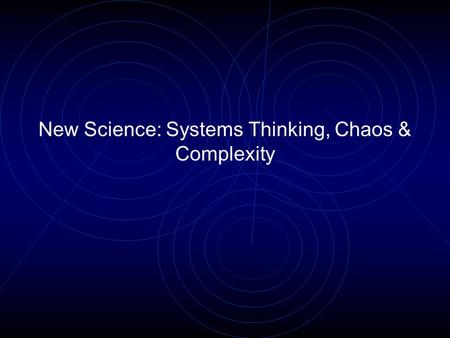 New Science: Systems Thinking, Chaos & Complexity.