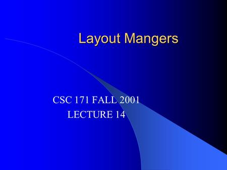 Layout Mangers CSC 171 FALL 2001 LECTURE 14. History: The Transistor 1947 - William Shockley, John Bardeen, and Walter Brattain invent the transfer resistance.