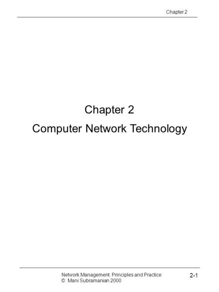 Chapter 2 Computer Network Technology Chapter 2 Network Management: Principles and Practice © Mani Subramanian 2000 2-1.