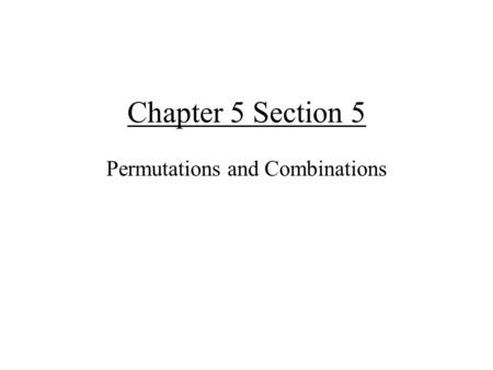 Chapter 5 Section 5 Permutations and Combinations.